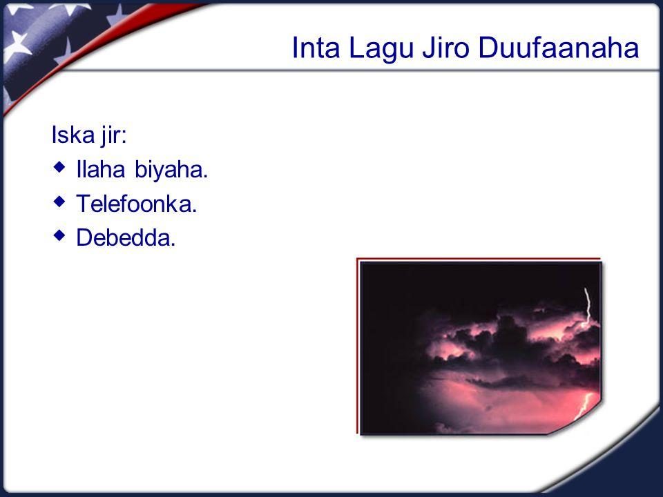 Inta Lagu Jiro Duufaanaha Iska jir:  Ilaha biyaha.  Telefoonka.  Debedda.