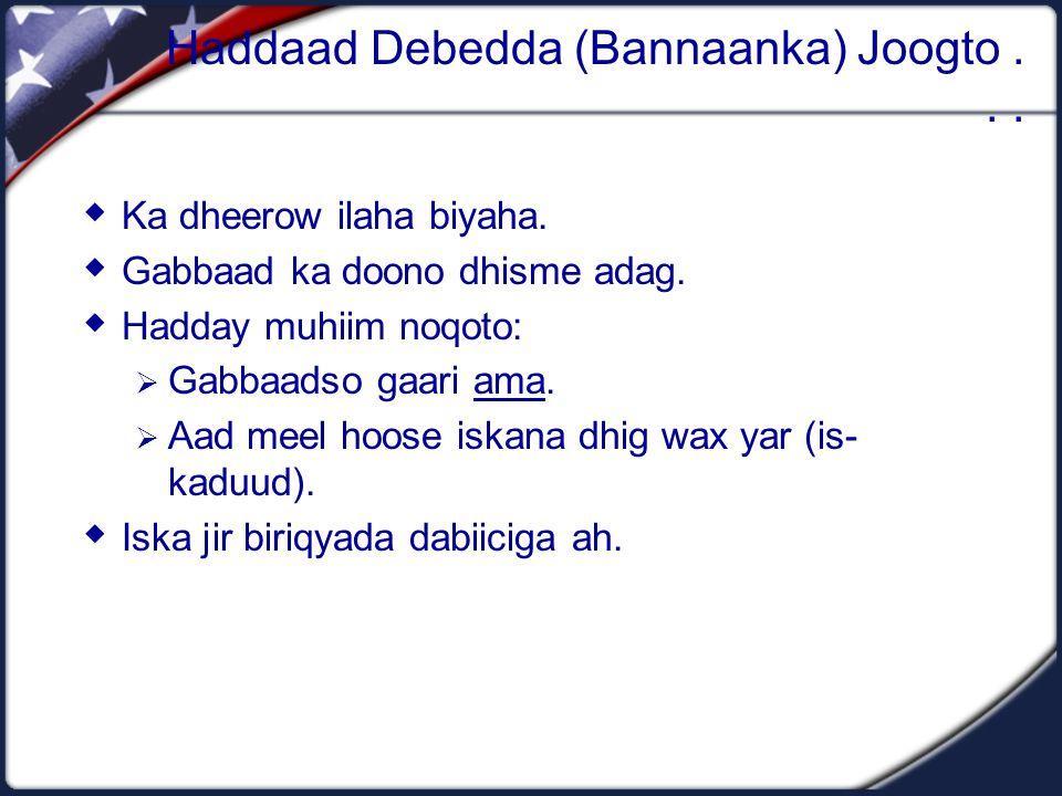 Haddaad Debedda (Bannaanka) Joogto...  Ka dheerow ilaha biyaha.  Gabbaad ka doono dhisme adag.  Hadday muhiim noqoto:  Gabbaadso gaari ama.  Aad