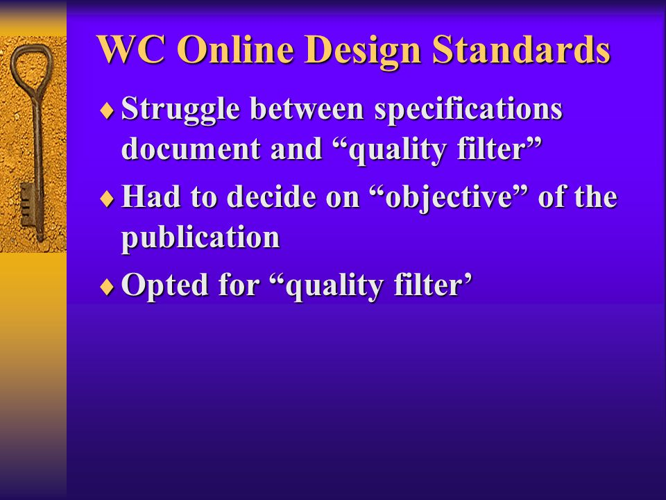 WC Online Design Standards  Struggle between specifications document and quality filter  Had to decide on objective of the publication  Opted for quality filter'