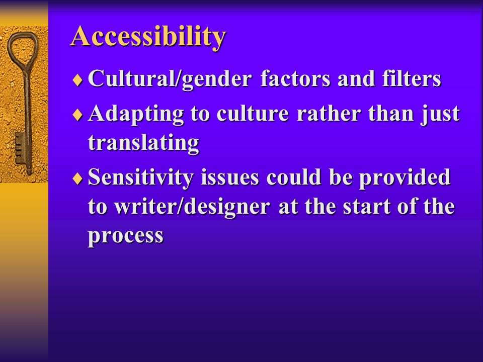 Accessibility  Cultural/gender factors and filters  Adapting to culture rather than just translating  Sensitivity issues could be provided to write