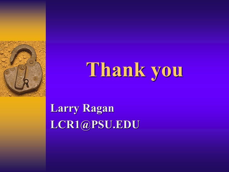 Thank you Larry Ragan LCR1@PSU.EDU
