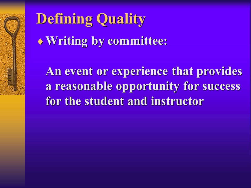 Defining Quality  Writing by committee: An event or experience that provides a reasonable opportunity for success for the student and instructor