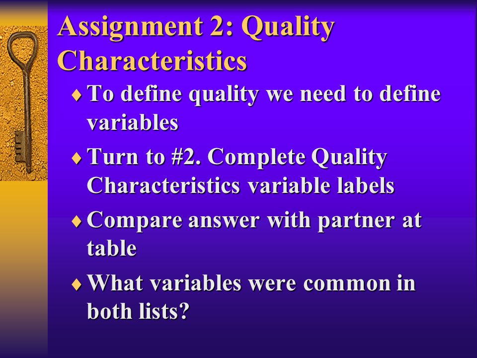 Assignment 2: Quality Characteristics  To define quality we need to define variables  Turn to #2. Complete Quality Characteristics variable labels 