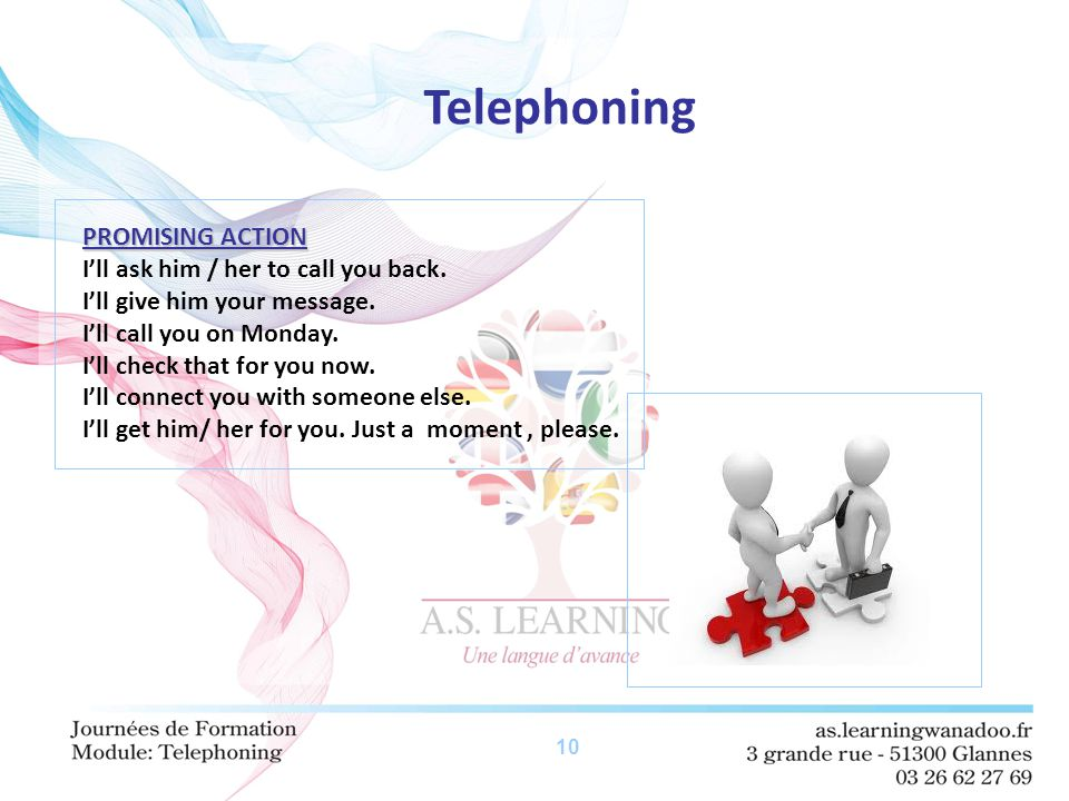 10 Telephoning PROMISING ACTION I'll ask him / her to call you back.
