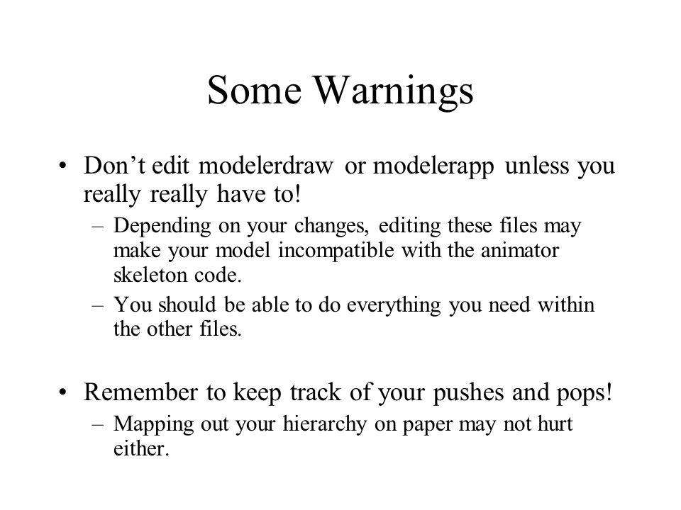 Some Warnings Don't edit modelerdraw or modelerapp unless you really really have to.