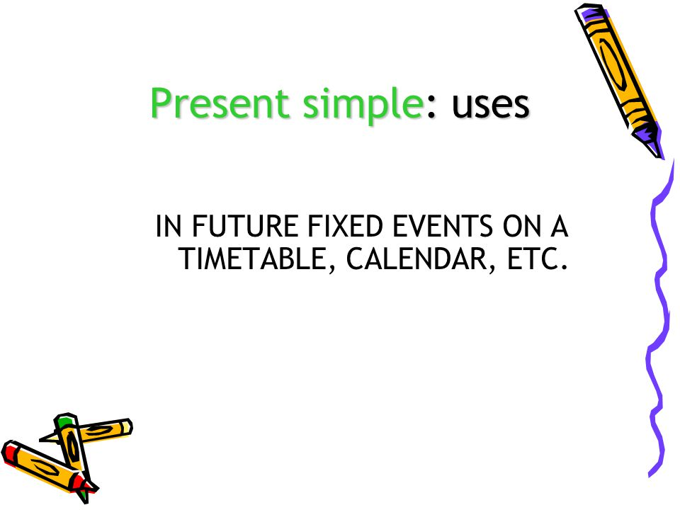 Present simple: uses IN FUTURE FIXED EVENTS ON A TIMETABLE, CALENDAR, ETC.
