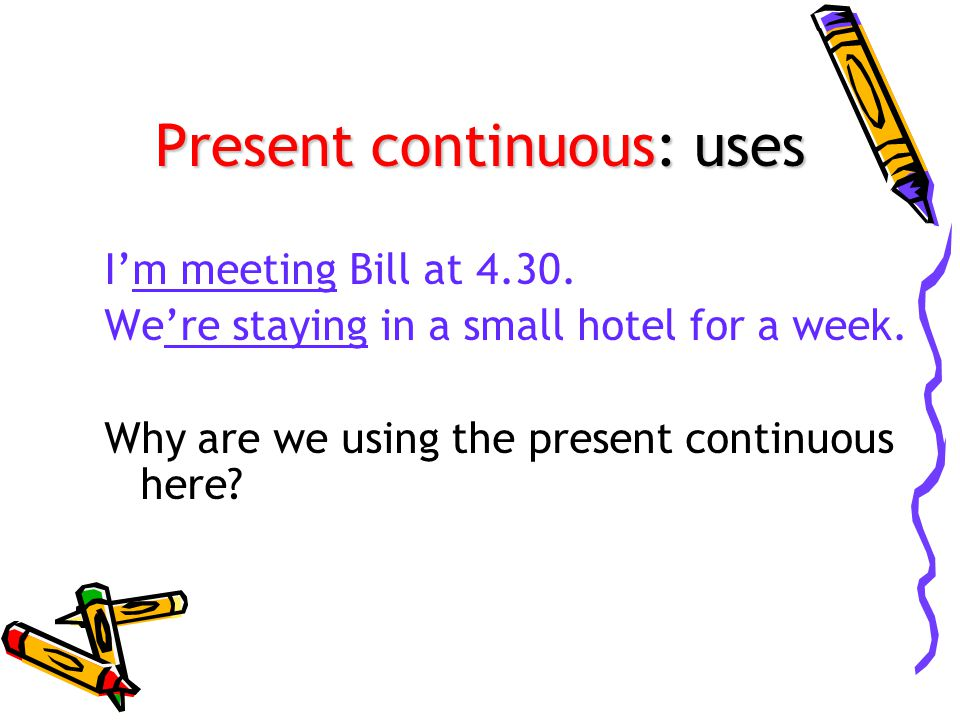 Present continuous: uses I'm meeting Bill at 4.30.