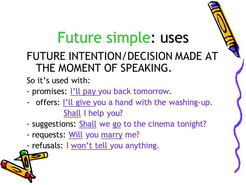 Future simple: uses The sun will rise at 6.30 tomorrow.
