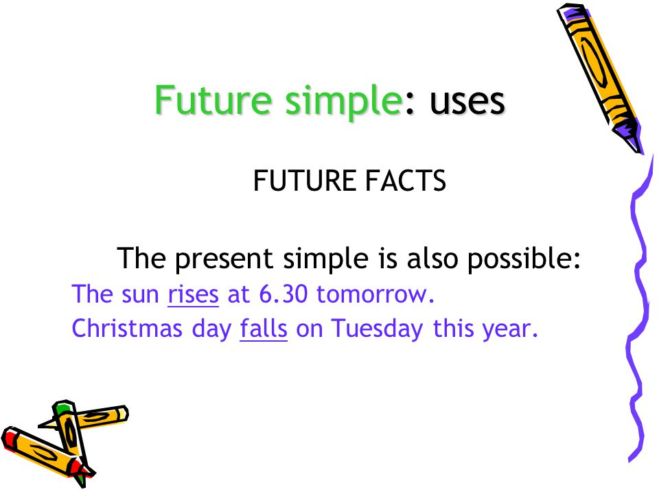 Future tenses otherThere are other verb forms and tenses we use to talk about the future: oBe going to oPresent simple oPresent continuous oMight/ May