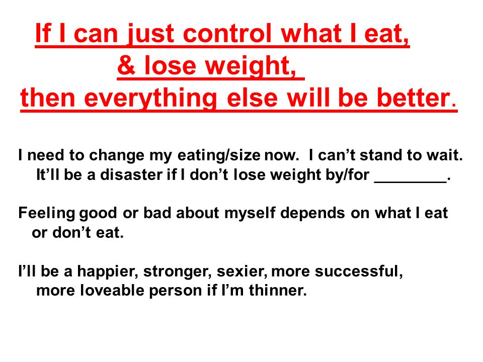 If I can just control what I eat, & lose weight, then everything else will be better.