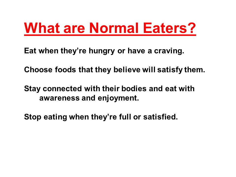 What are Normal Eaters. Eat when they're hungry or have a craving.