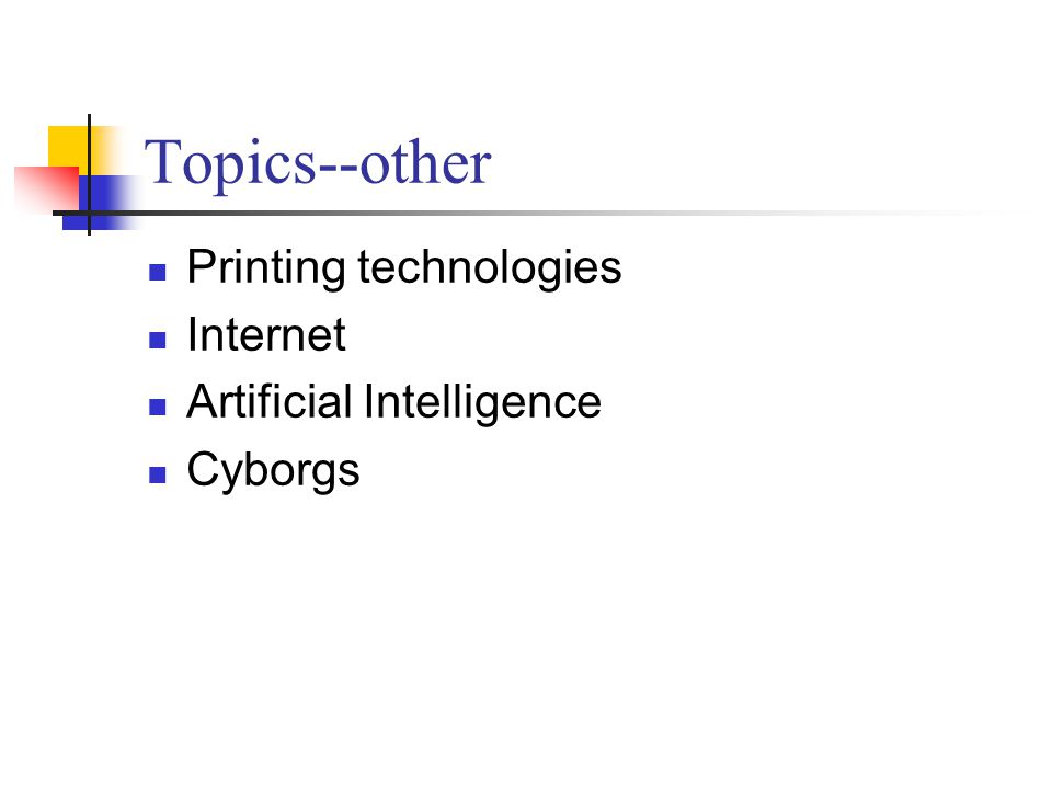 Topics--other Printing technologies Internet Artificial Intelligence Cyborgs