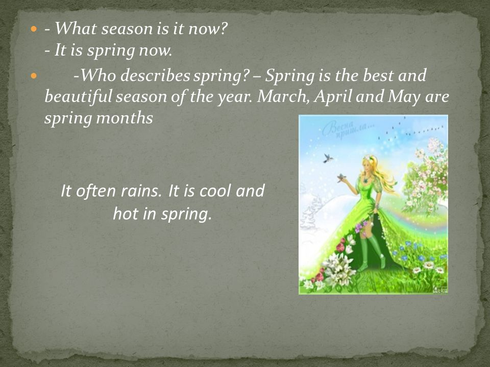 - What season is it now? - It is spring now. -Who describes spring? – Spring is the best and beautiful season of the year. March, April and May are sp