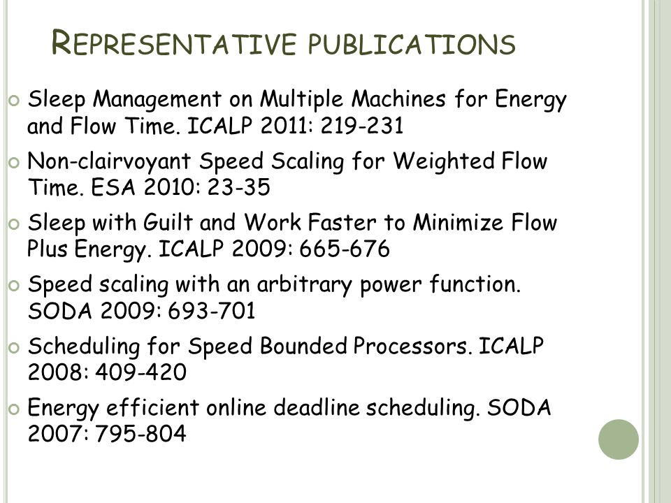R EPRESENTATIVE PUBLICATIONS Sleep Management on Multiple Machines for Energy and Flow Time.