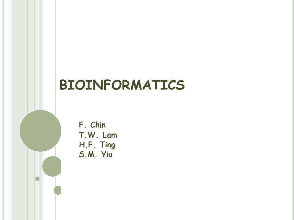 BIOINFORMATICS F. Chin T.W. Lam H.F. Ting S.M. Yiu