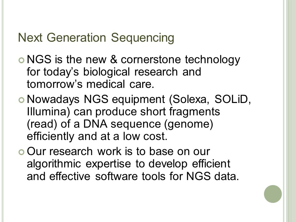 Next Generation Sequencing NGS is the new & cornerstone technology for today's biological research and tomorrow's medical care.