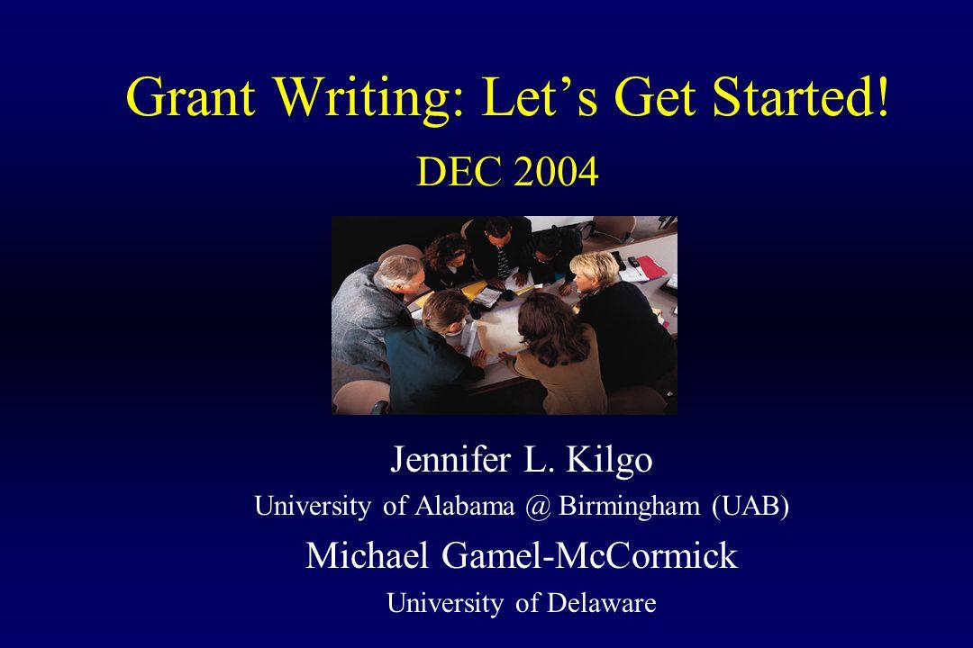 Grant Writing: Let's Get Started. DEC 2004 Jennifer L.