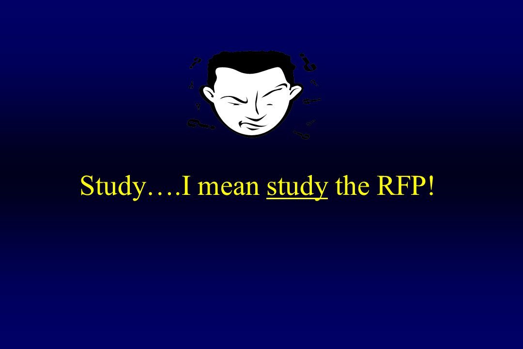 Study….I mean study the RFP!