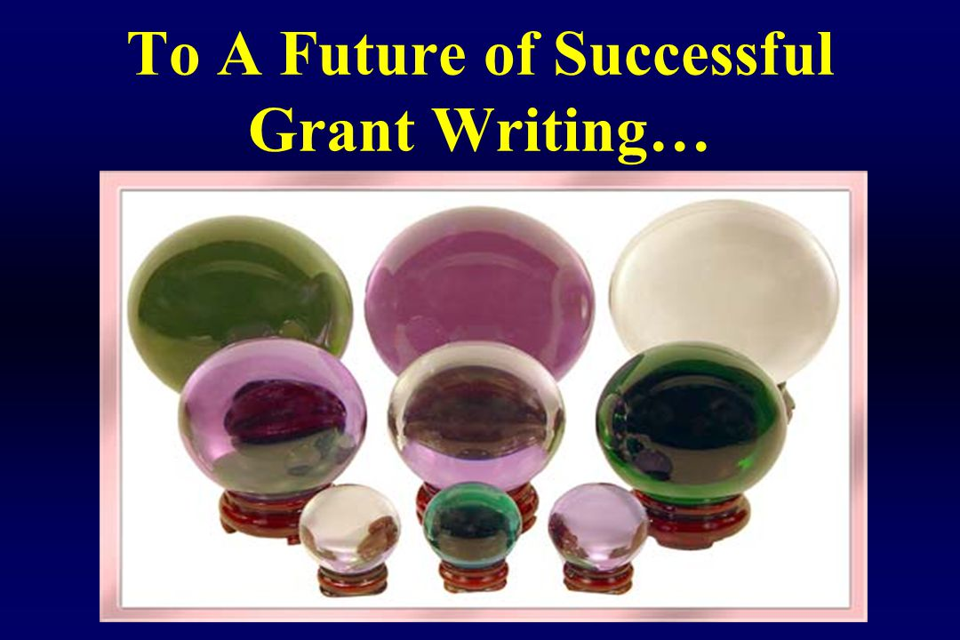 To A Future of Successful Grant Writing…