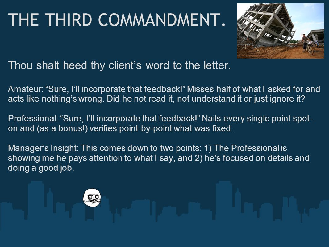 THE THIRD COMMANDMENT. Thou shalt heed thy client's word to the letter.