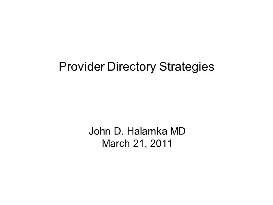 Provider Directory Strategies John D. Halamka MD March 21, 2011