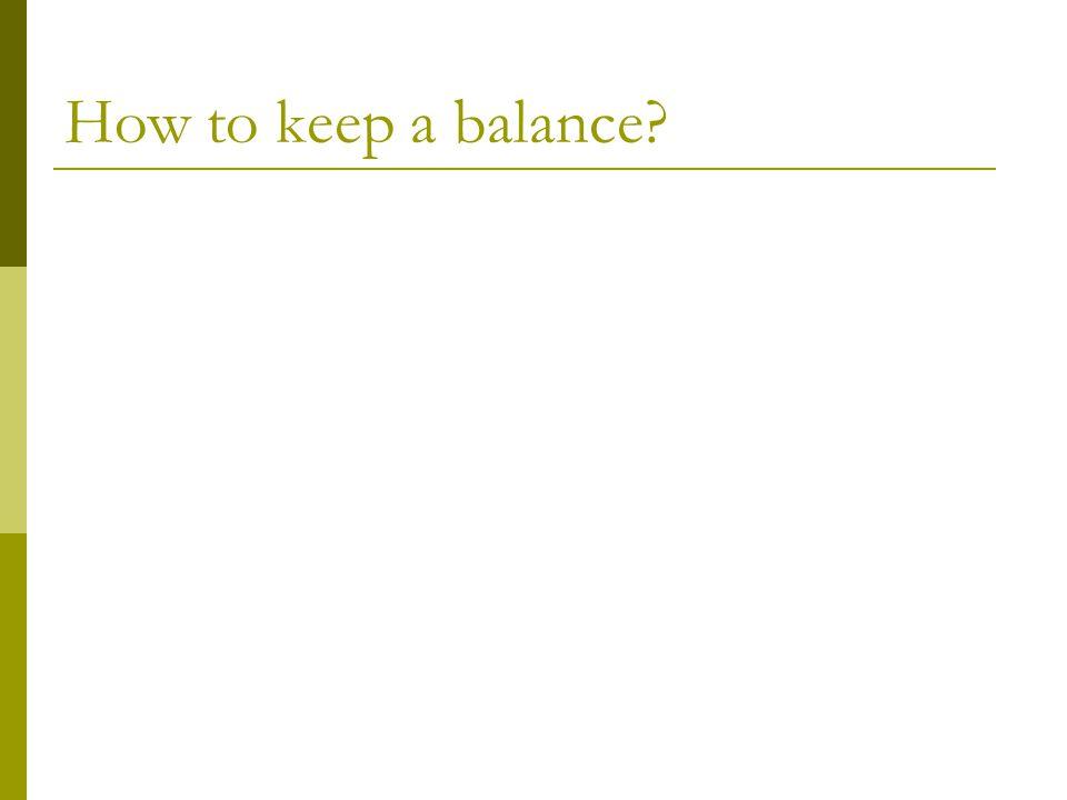 How to keep a balance