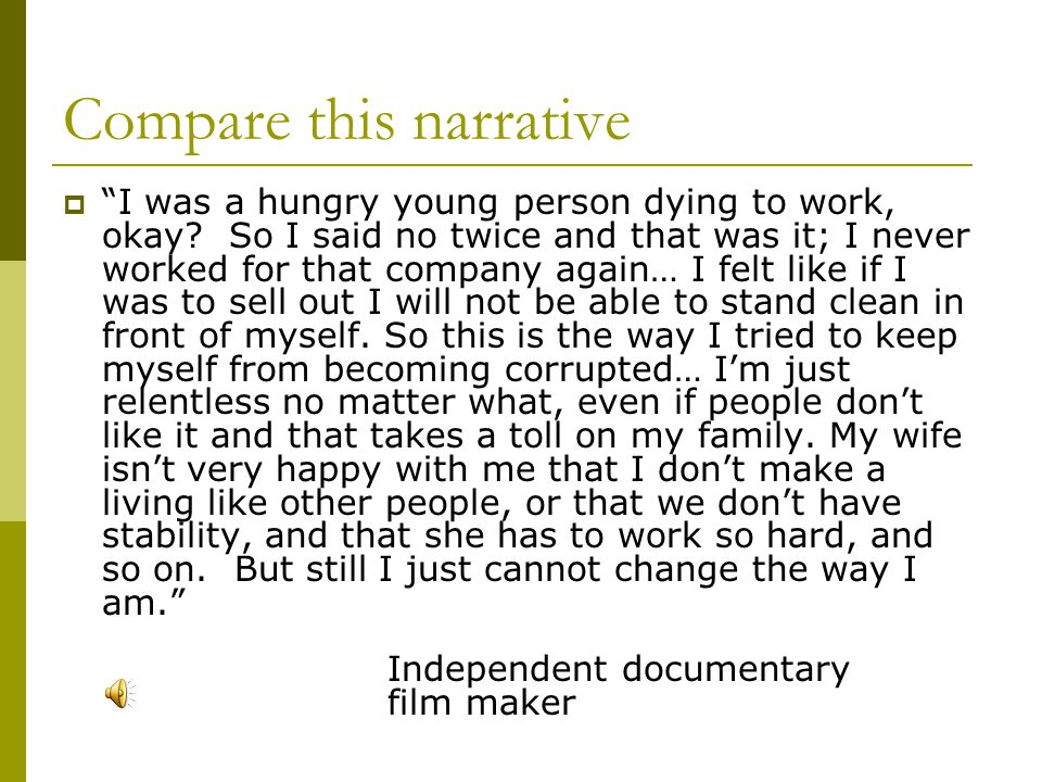 Compare this narrative  I was a hungry young person dying to work, okay.
