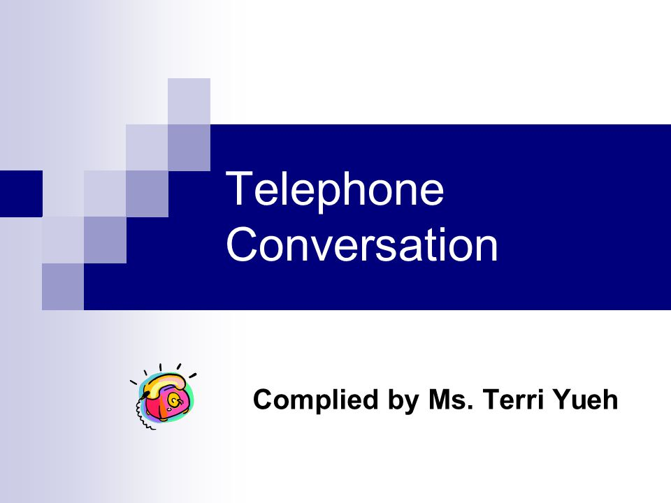 Telephone Conversation Complied by Ms. Terri Yueh