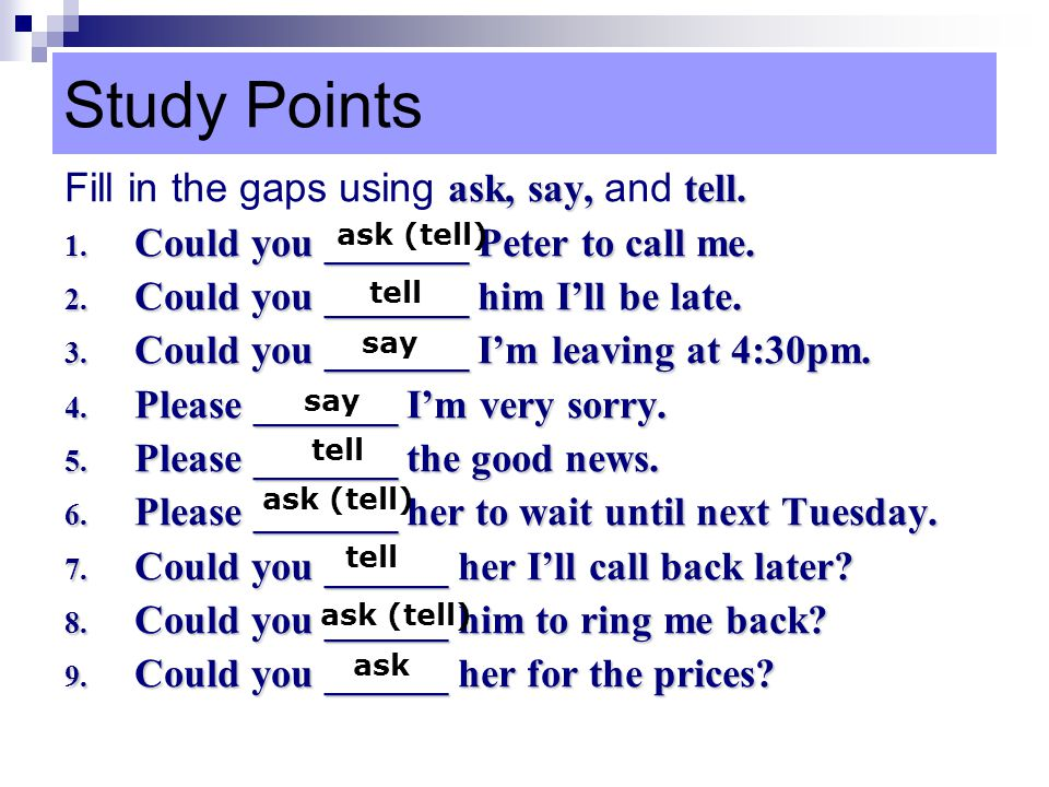 Study Points ask, say, tell.Fill in the gaps using ask, say, and tell.