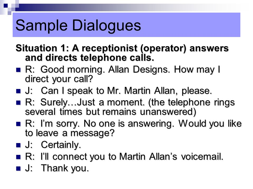 Sample Dialogues Situation 1: A receptionist (operator) answers and directs telephone calls.