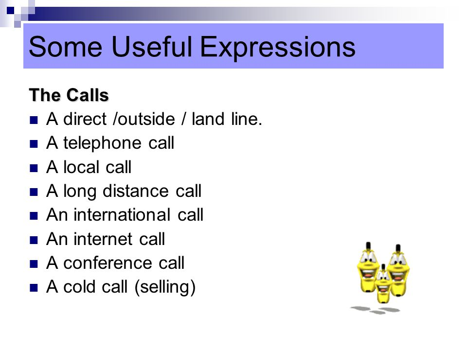 Some Useful Expressions The Calls A direct /outside / land line.