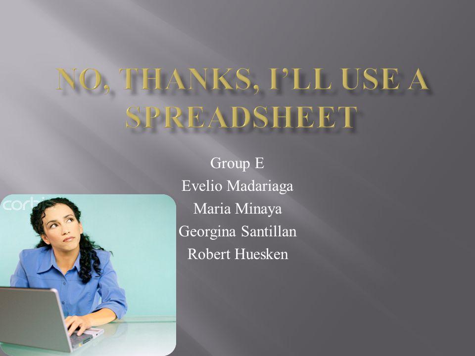 Group E Evelio Madariaga Maria Minaya Georgina Santillan Robert Huesken