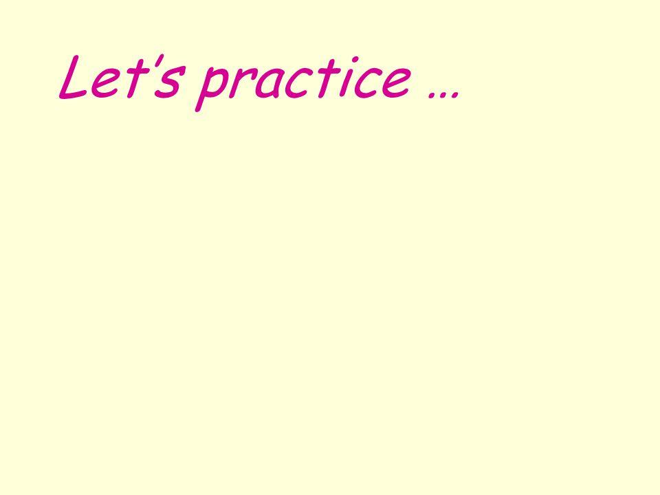 Let's practice …