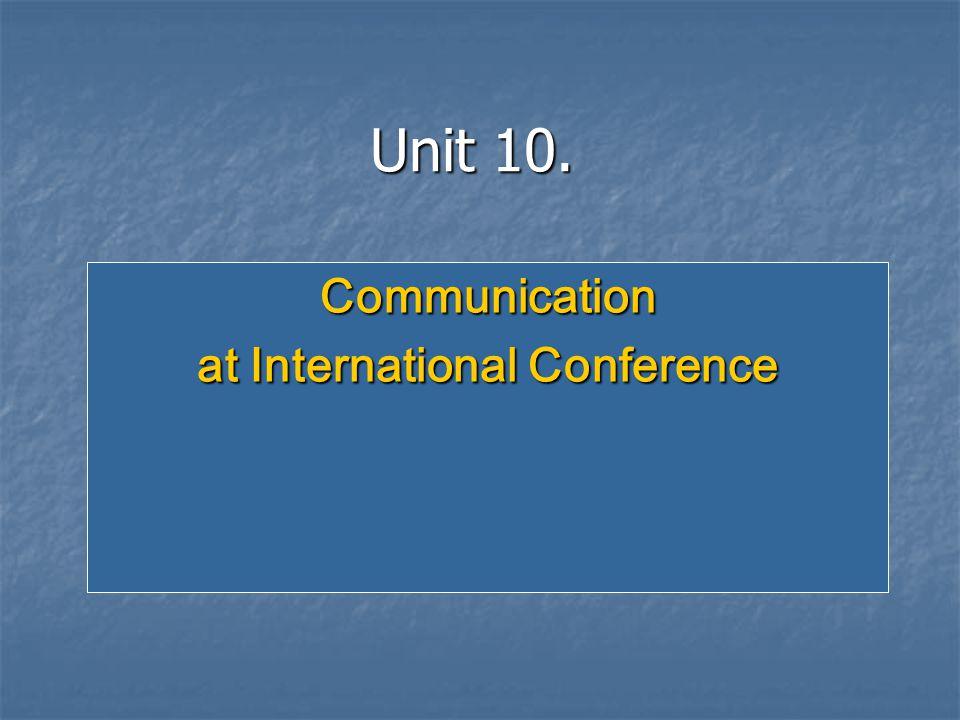 Unit 10. Communication at International Conference