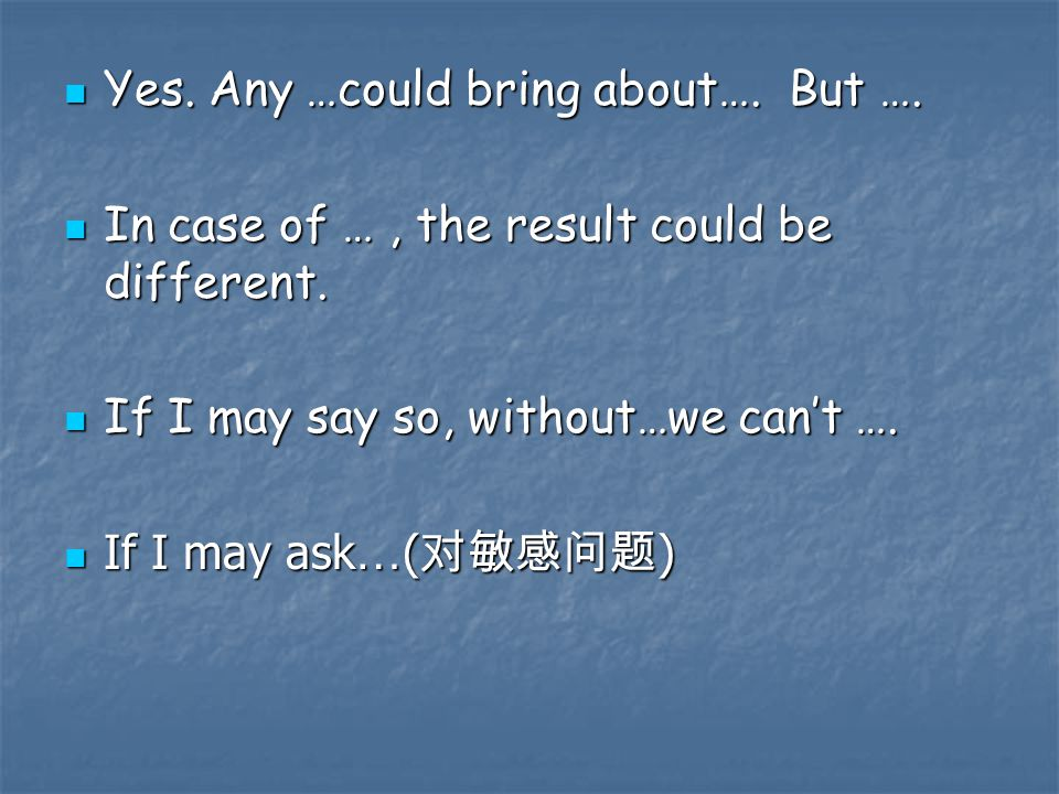Yes. Any …could bring about…. But …. Yes. Any …could bring about…. But …. In case of …, the result could be different. In case of …, the result could