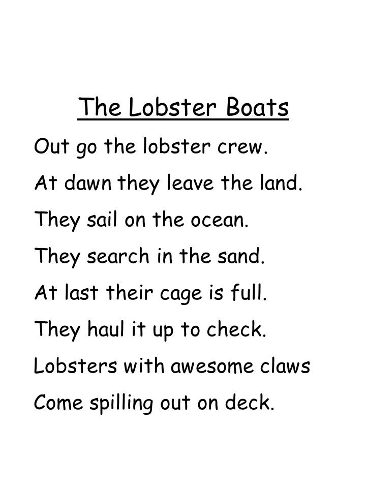 The Lobster Boats Out go the lobster crew. At dawn they leave the land. They sail on the ocean. They search in the sand. At last their cage is full. T