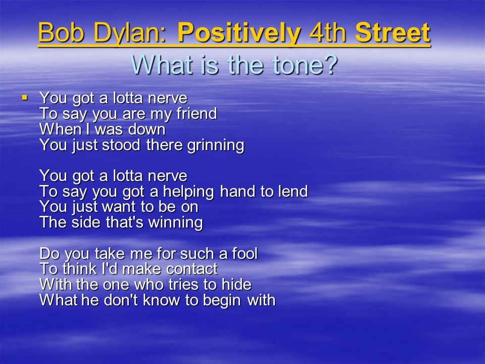 Bob Dylan: Positively 4th Street Bob Dylan: Positively 4th Street What is the tone.