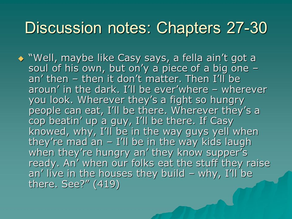 """Discussion notes: Chapters 27-30  """"Well, maybe like Casy says, a fella ain't got a soul of his own, but on'y a piece of a big one – an' then – then i"""