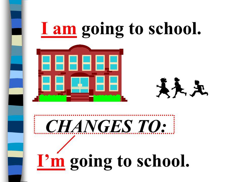 I am changes to: I'm I am