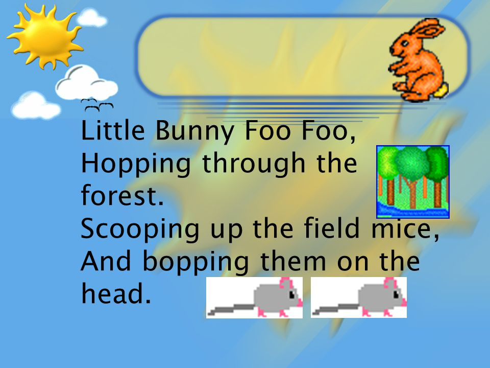 Little Bunny Foo Foo, Hopping through the forest.