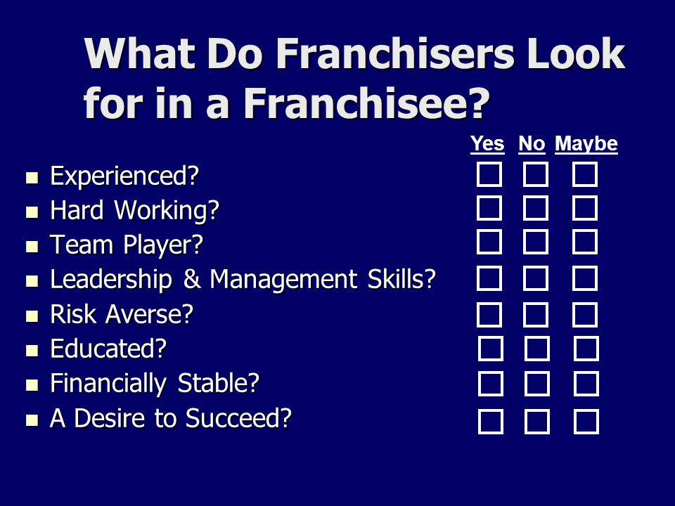 What Do Franchisers Look for in a Franchisee. Experienced.