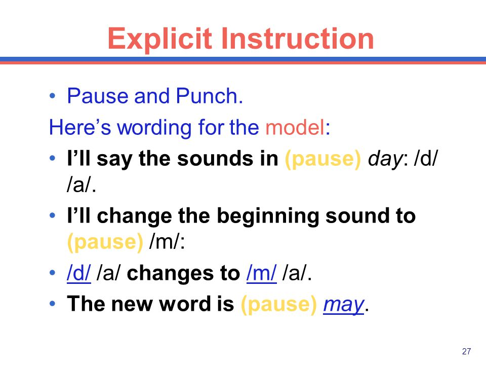 26 Explicit Instruction Pause and Punch: Purposeful use of pauses and emphasis on key words to present instructions clearly.