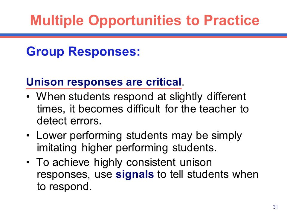 30 Multiple Opportunities to Practice Group Responses Rationale: 1.Gives many opportunities for students to respond.