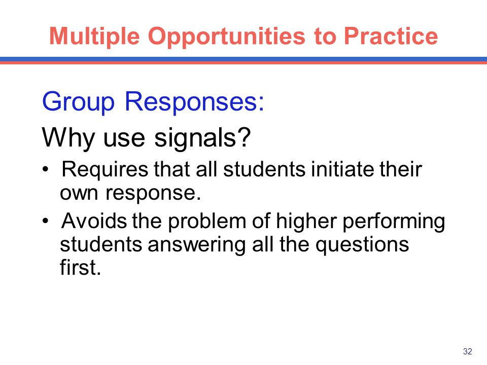 31 Multiple Opportunities to Practice Group Responses: Unison responses are critical.