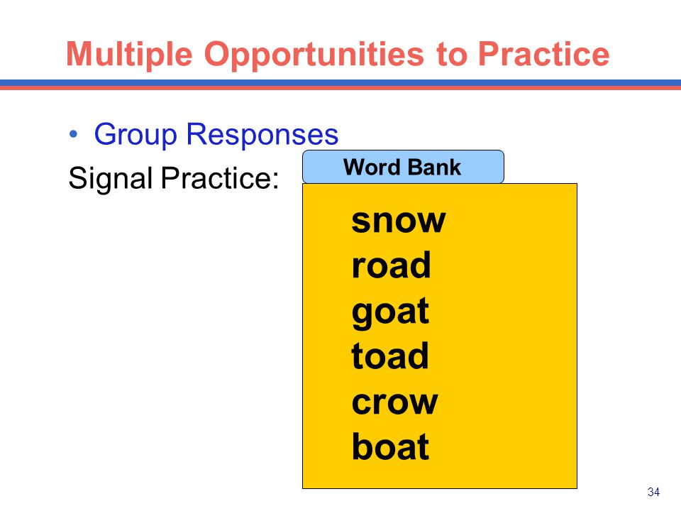 33 Multiple Opportunities to Practice Group Responses How to signal: 1.Ask the specified question.