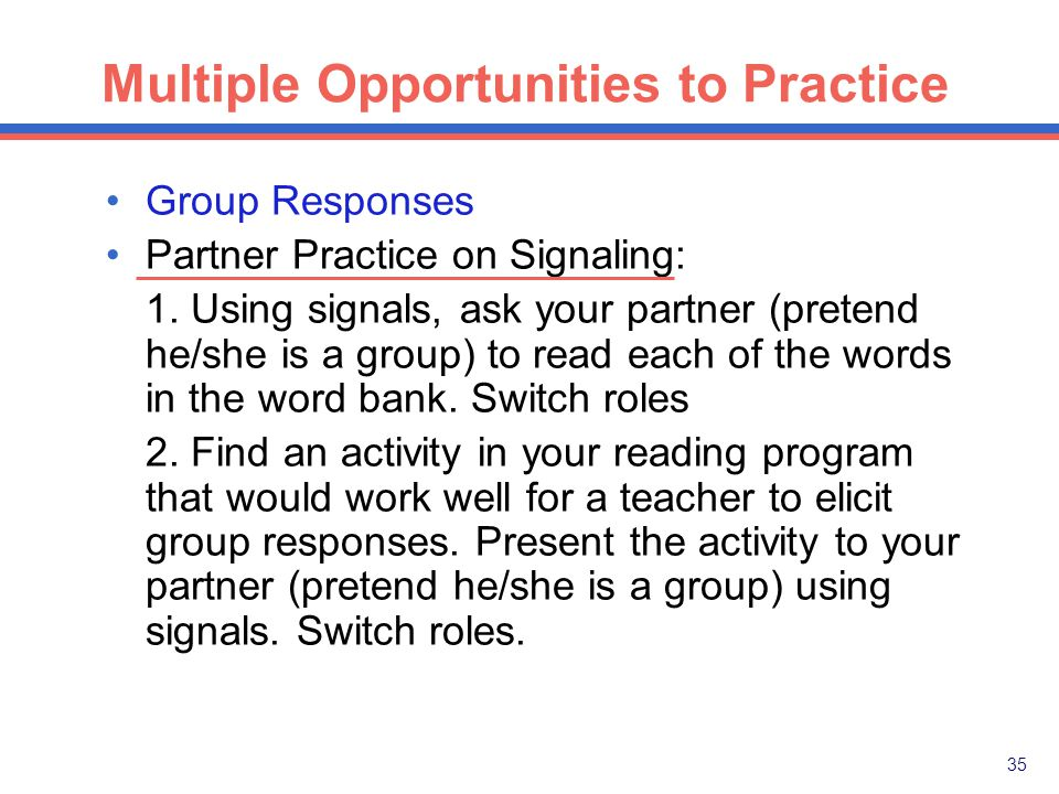 34 Multiple Opportunities to Practice Group Responses Signal Practice: snow road goat toad crow boat Word Bank