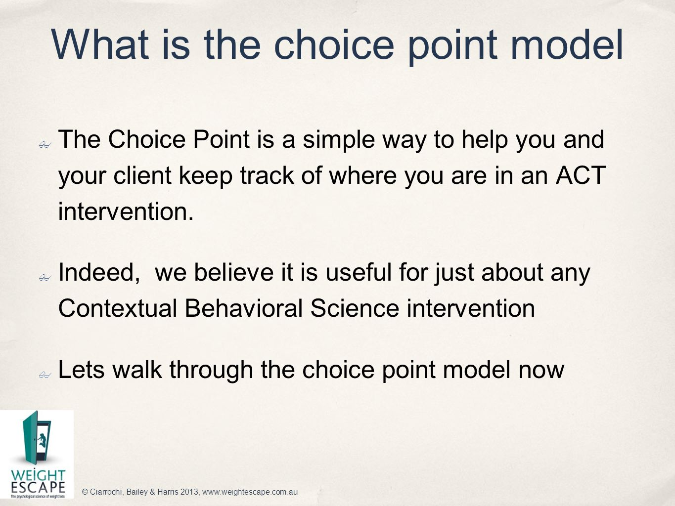 What is the choice point model ✤ The Choice Point is a simple way to help you and your client keep track of where you are in an ACT intervention. ✤ In