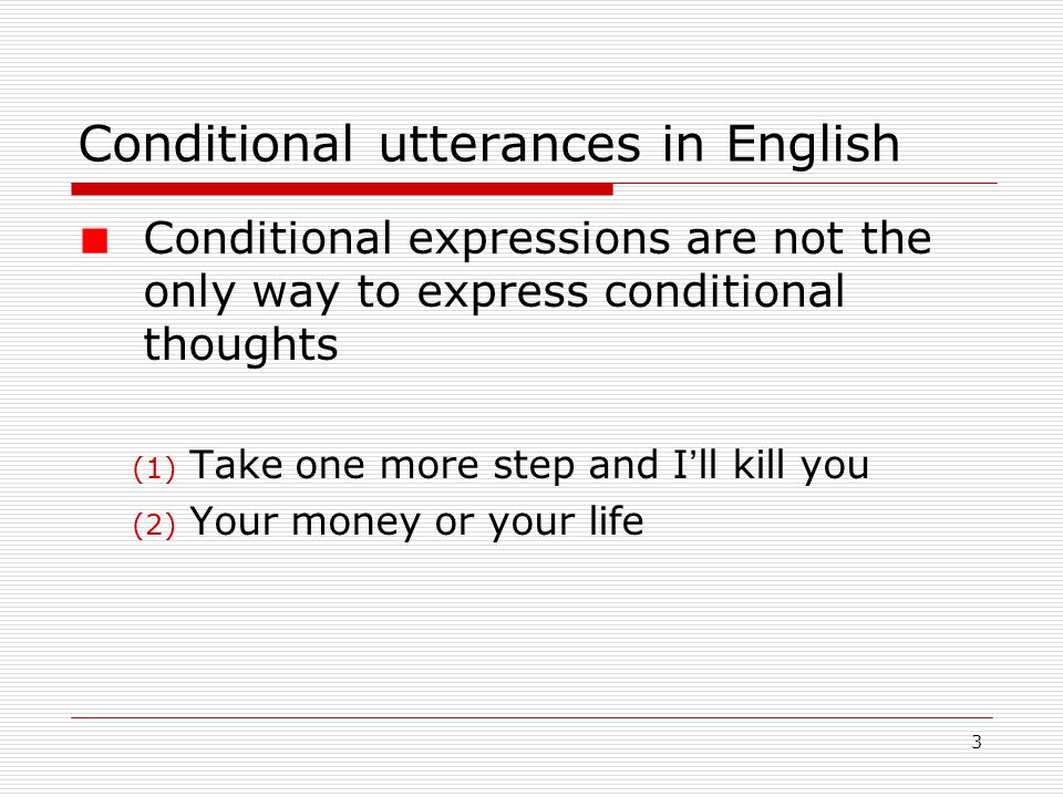 4 Conditional utterances in English Conditional expressions can be used for other purposes other than expressing conditional thoughts (3) If you wouldn't mind, could you close the door.