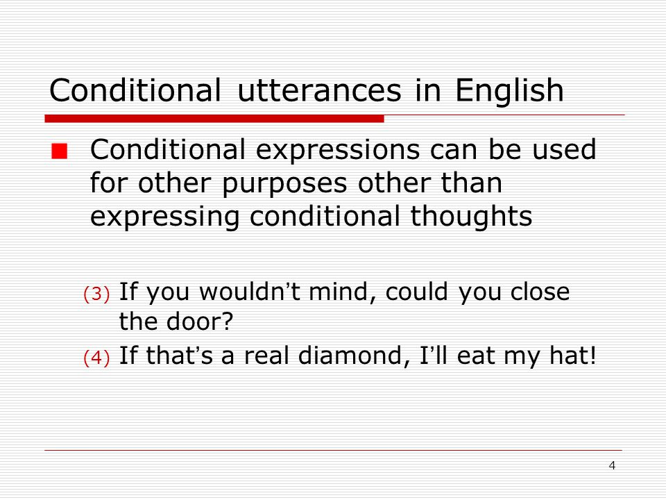 5 A cross-linguistic perspective Guugu Yimithirr (Australian, QNL): no overt conditionals (5) The dog might bark.