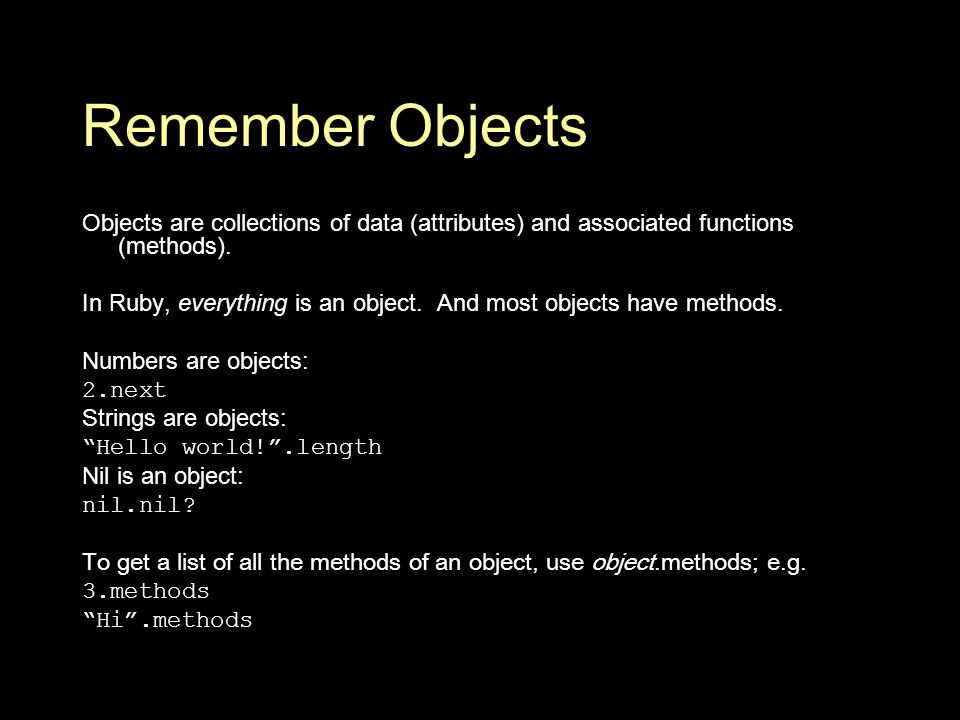 Remember Objects Objects are collections of data (attributes) and associated functions (methods).